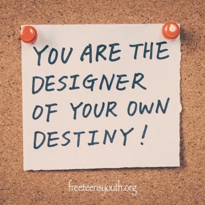 You are the designer of your own destiny!