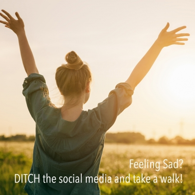 Feeling Sad? Ditch the social media and take a walk!