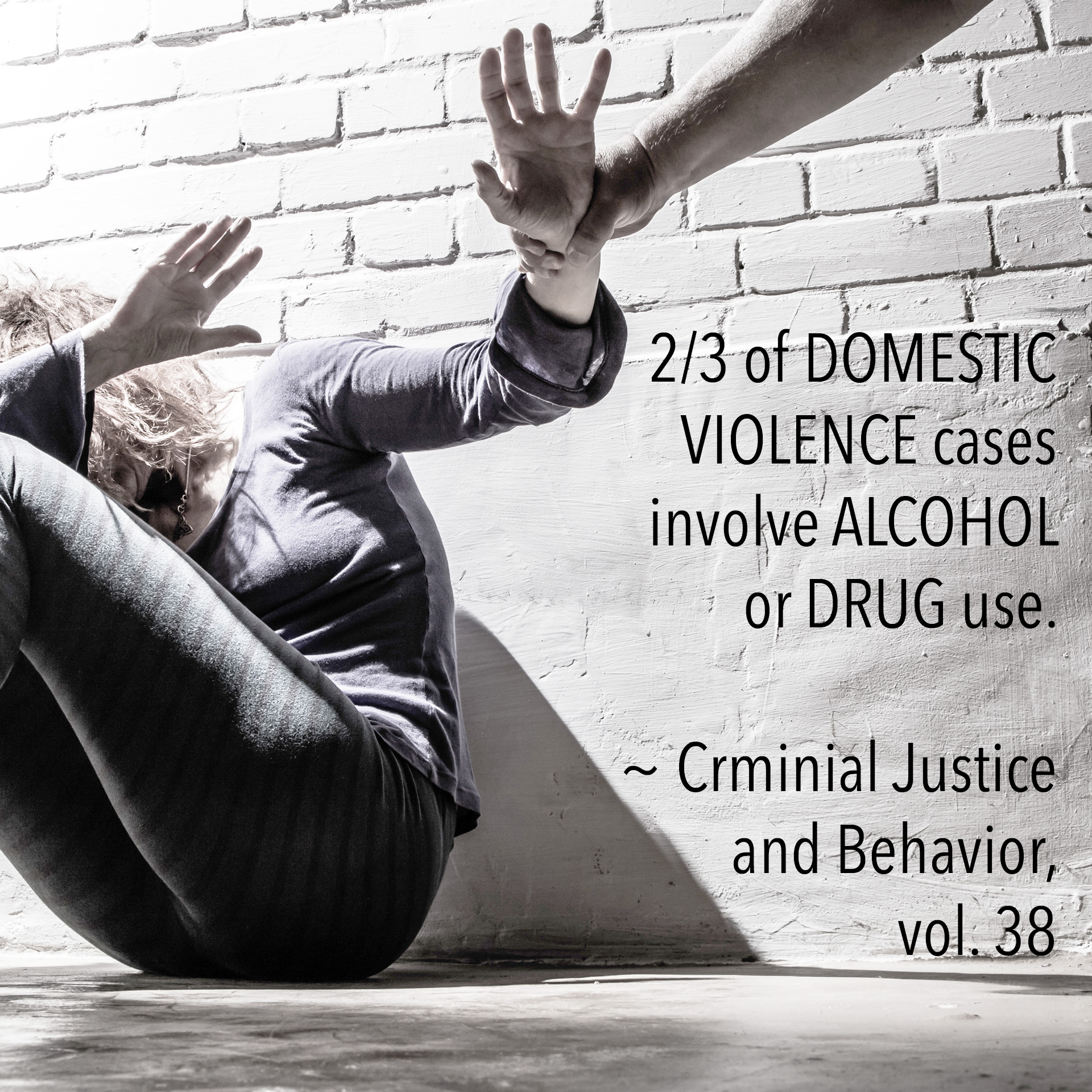 2/3 of DOMESTIC VIOLENCE cases involve alcohol or drug use