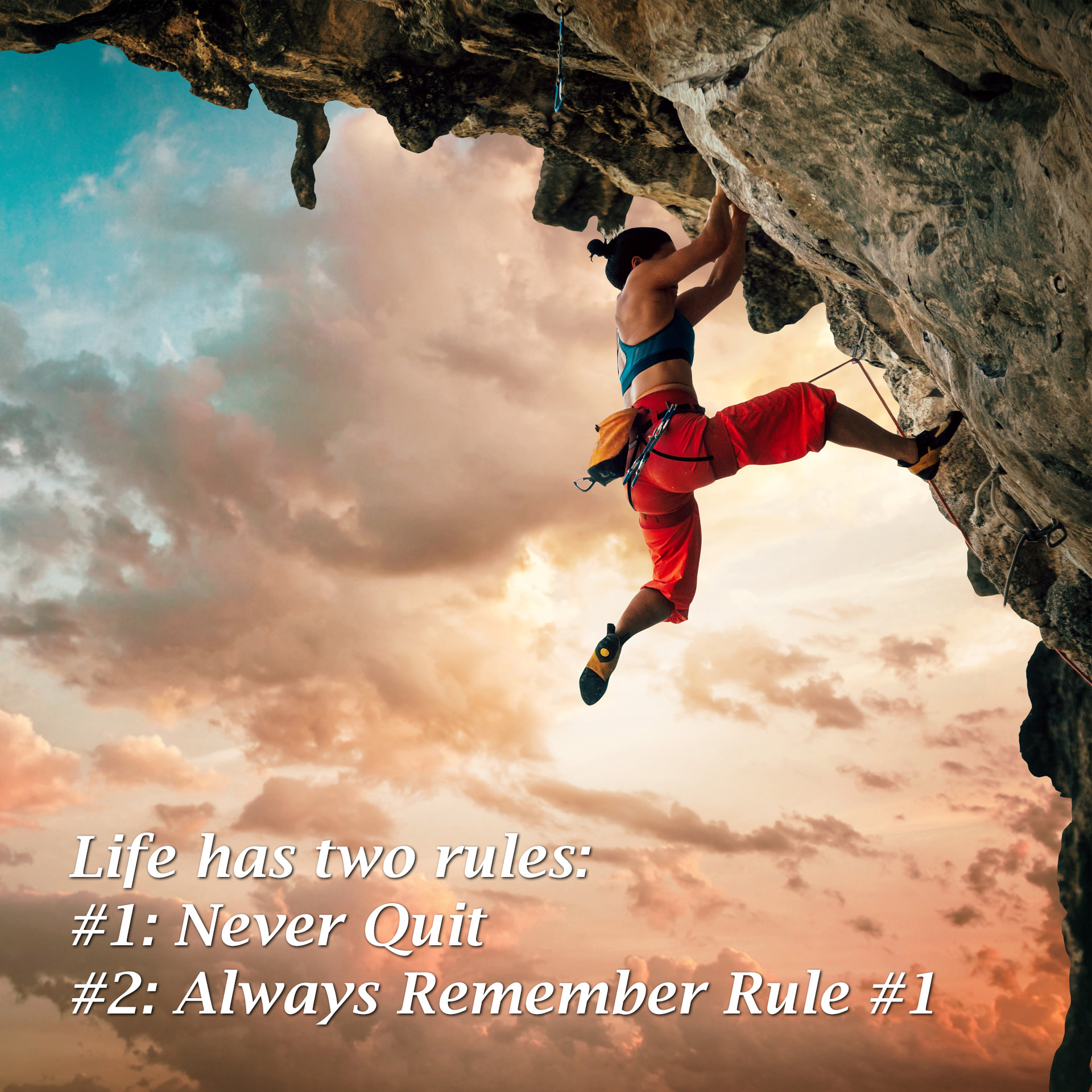 Life has two rules #1: Never Quit #2 Always Remember Rule #1