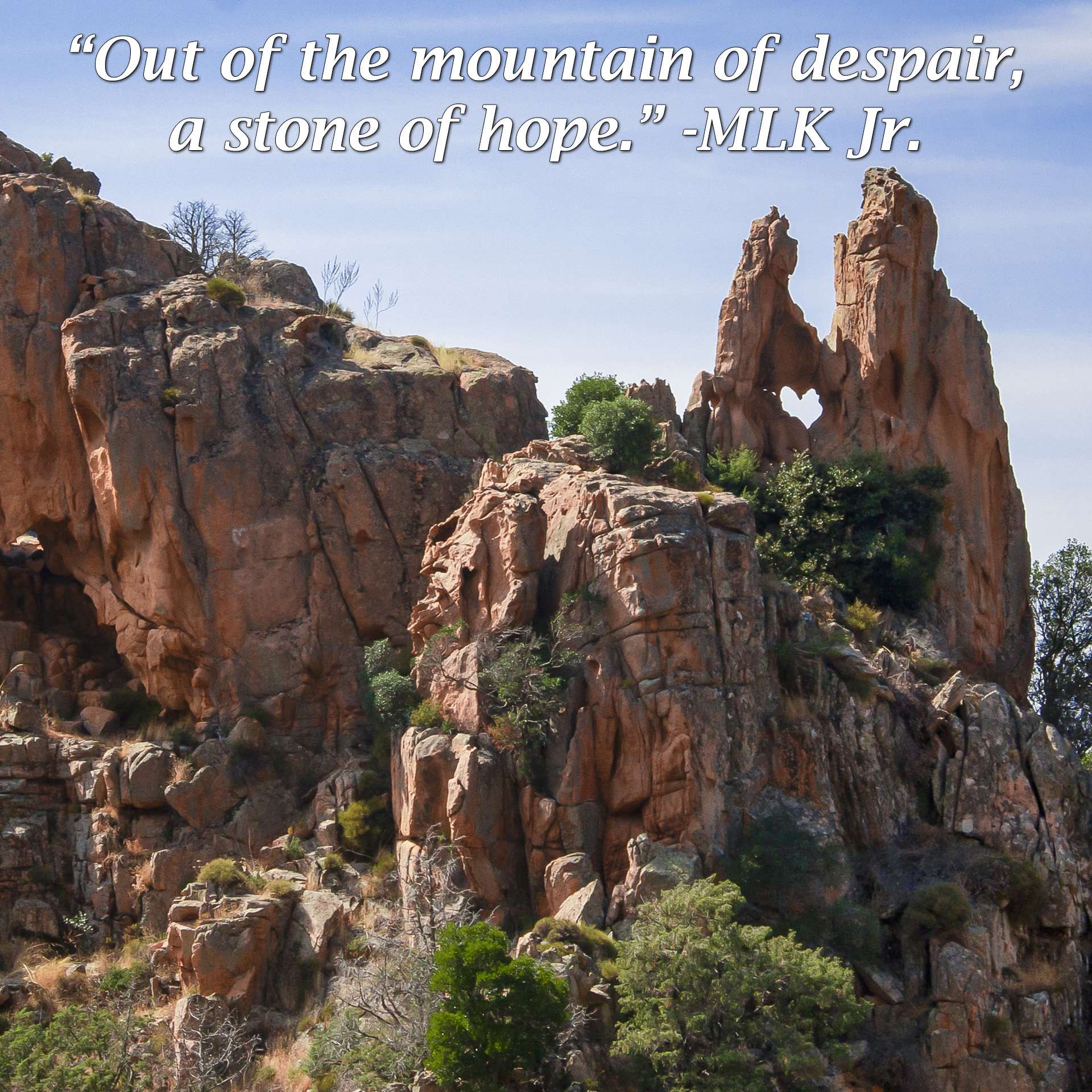 """Out of the mountain of despair, a stone of hope."" -MLK Jr."