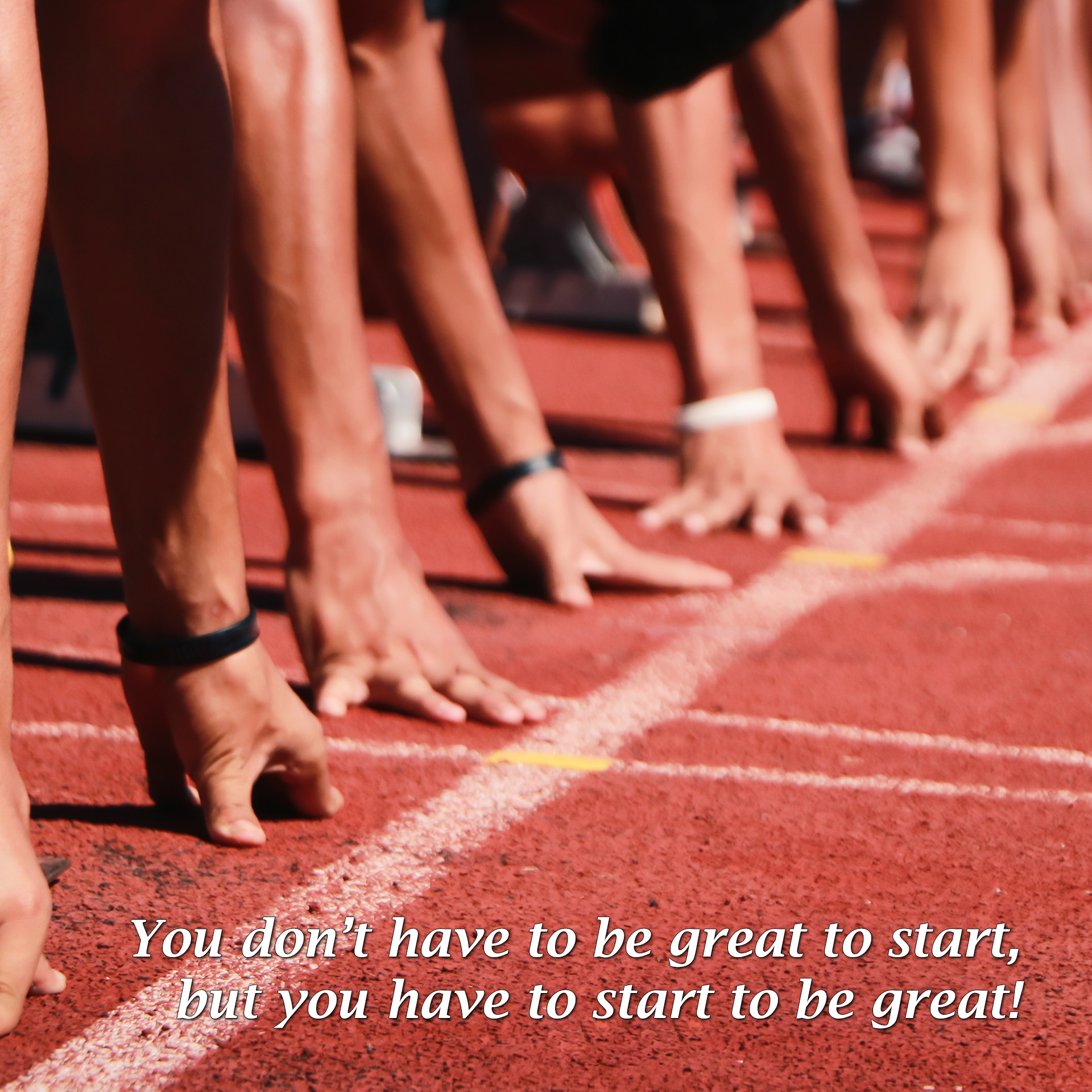 You don't have to be great to start, but you have to start to be great!