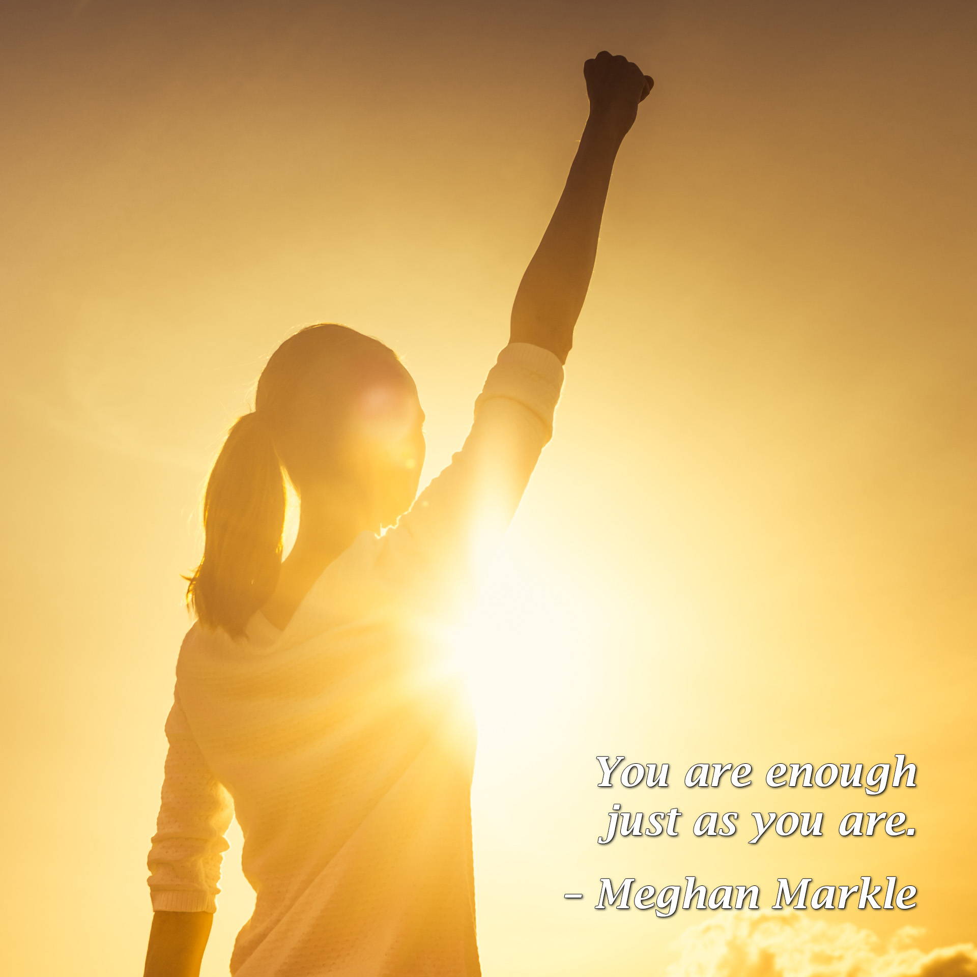 You are enough just as you are - Meghan Markle