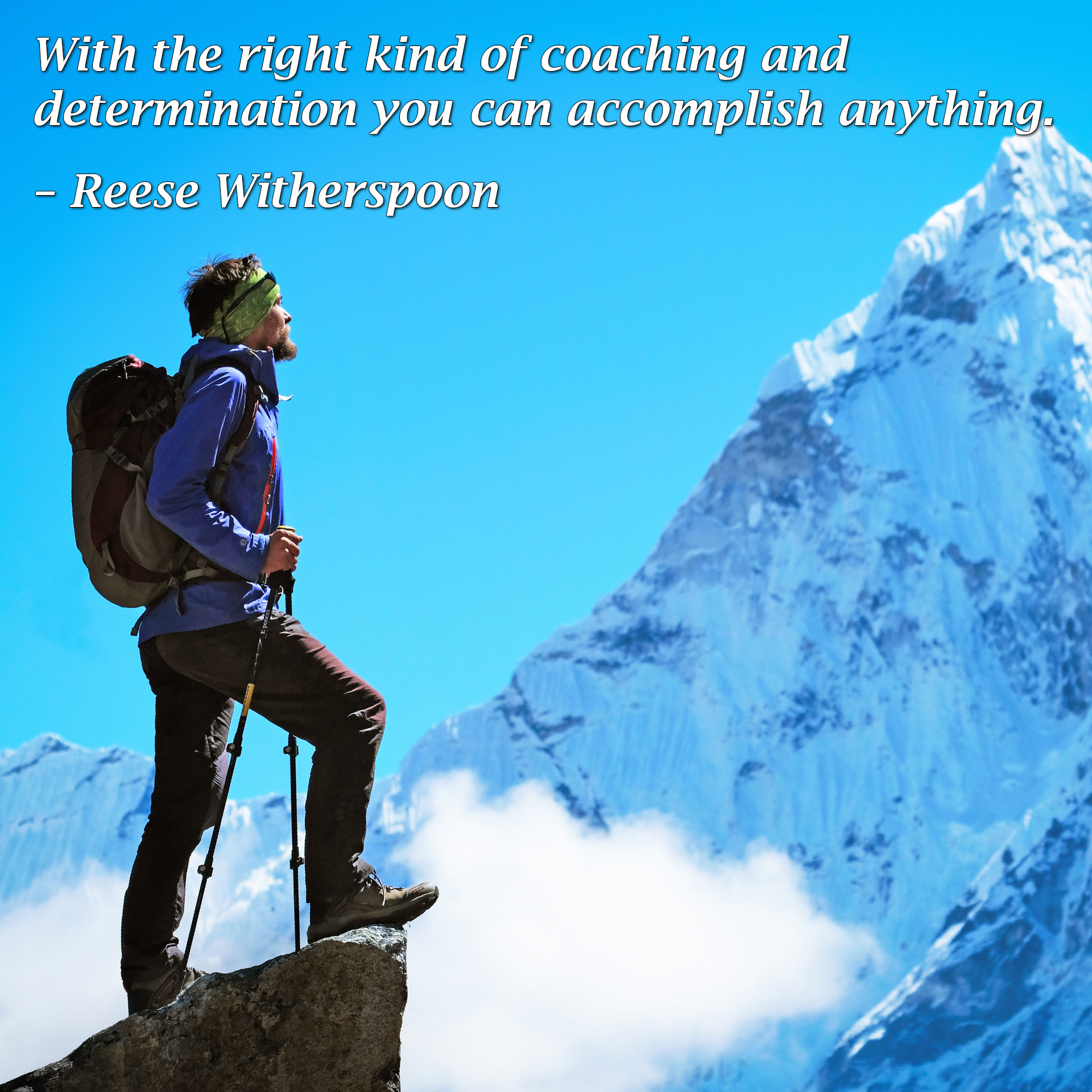 With the right kind of coaching and determination you can accomplish anything - Reese Witherspoon